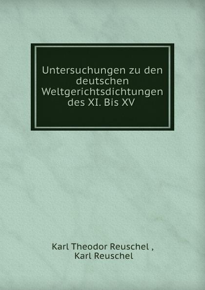 купить Karl Theodor Reuschel Untersuchungen zu den deutschen Weltgerichtsdichtungen des XI. Bis XV . недорого
