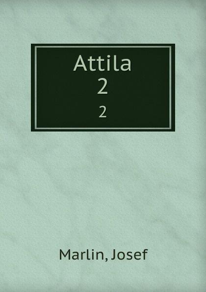 Josef Marlin Attila. 2 attila