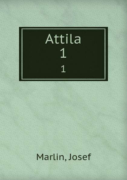 Josef Marlin Attila. 1 attila