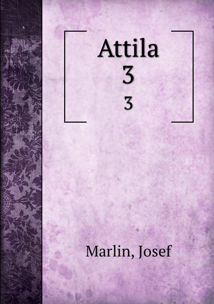 Josef Marlin Attila. 3 attila