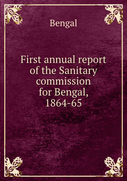 Bengal First annual report of the Sanitary commission for Bengal, 1864-65