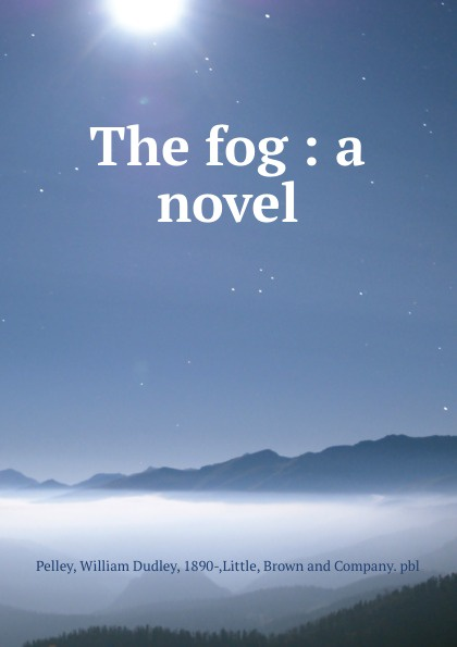 William Dudley Pelley The fog : a novel william dudley pelley no more hunger