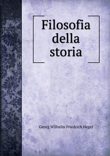 Hegel Georg Wilhelm Filosofia della storia