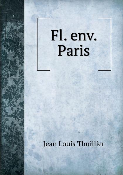Jean Louis Thuillier Fl. env. Paris env