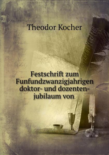 Festschrift zum Funfundzwanzigjahrigen doktor- und dozenten-jubilaum von .