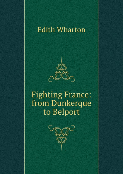 Edith Wharton Fighting France: from Dunkerque to Belport