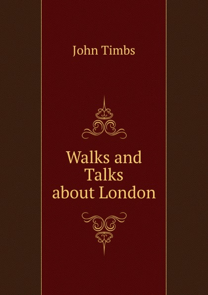 John Timbs Walks and Talks about London