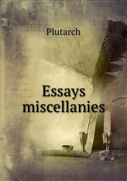 Plutarch Essays . miscellanies