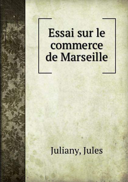 Jules Juliany Essai sur le commerce de Marseille djadja et dinaz marseille