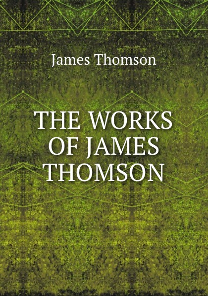 James Thomson THE WORKS OF JAMES THOMSON