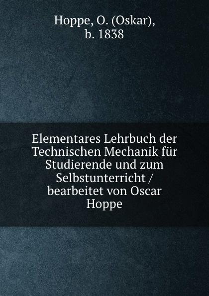 Oskar Hoppe Elementares Lehrbuch der Technischen Mechanik fur Studierende und zum Selbstunterricht / bearbeitet von Oscar Hoppe jan hoppe fouriertransformation und ortsfrequenzfilterung protokoll zum versuch