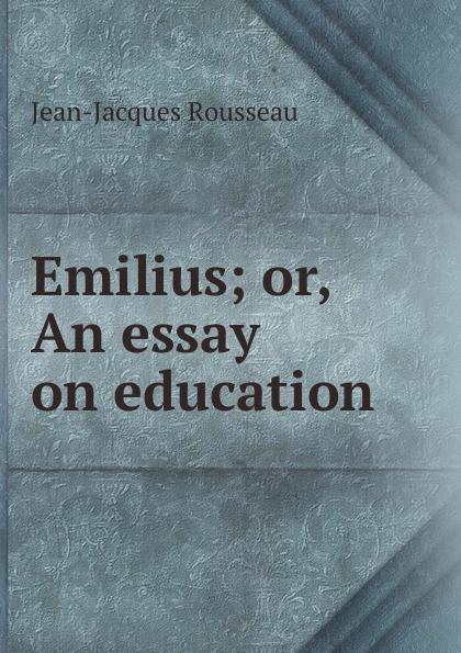 Жан-Жак Руссо Emilius; or, An essay on education