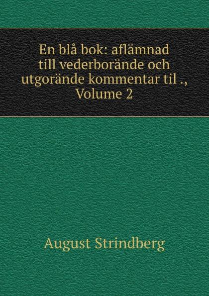 August Strindberg En bla bok: aflamnad till vederborande och utgorande kommentar til ., Volume 2 august strindberg inferno och legender