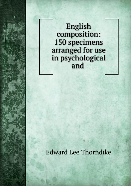 Edward L. Thorndike English composition: 150 specimens arranged for use in psychological and . edward l thorndike the teachers word book 1921