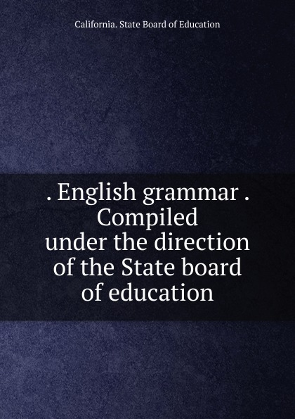 . English grammar . Compiled under the direction of the State board of education
