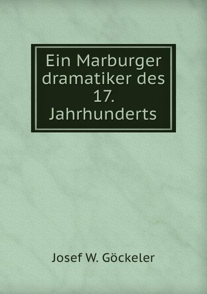 Josef W. Göckeler Ein Marburger dramatiker des 17. Jahrhunderts