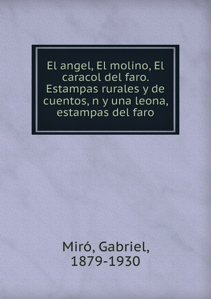 Gabriel Miró El angel, El molino, El caracol del faro. Estampas rurales y de cuentos, n y una leona, estampas del faro бордюр el molino mold yute plata perla 3 5х25