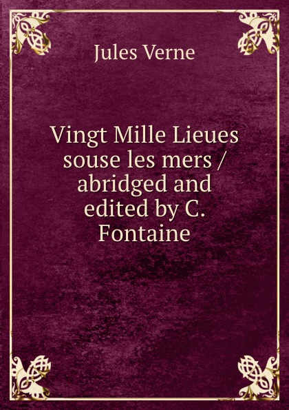Jules Verne Vingt Mille Lieues souse les mers / abridged and edited by C. Fontaine verne jules vingt mille lieues sousles mers 20000 лье под водой