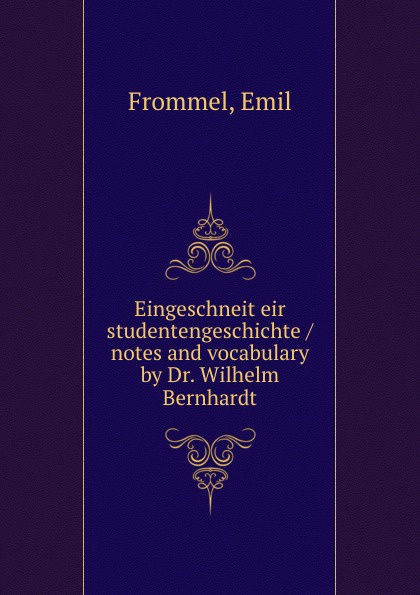 Emil Frommel Eingeschneit eir studentengeschichte / notes and vocabulary by Dr. Wilhelm Bernhardt frommel emil das frommel gedenkwerk volume 1 german edition