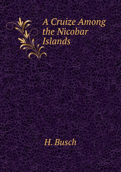 H. Busch A Cruize Among the Nicobar Islands цена