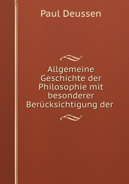 Paul Deussen Allgemeine Geschichte der Philosophie mit besonderer Berucksichtigung der .