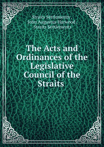 The Acts and Ordinances of the Legislative Council of the Straits .