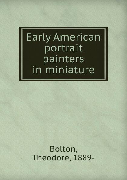 Theodore Bolton Early American portrait painters in miniature f gattien 1921 314ж