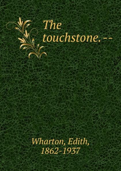 Edith Wharton The touchstone. --