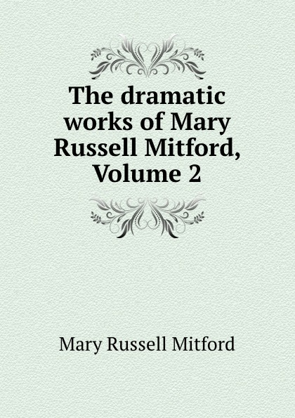 The dramatic works of Mary Russell Mitford, Volume 2