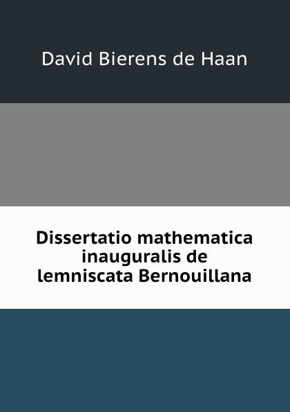David Bierens de Haan Dissertatio mathematica inauguralis de lemniscata Bernouillana p bierens de haan hoofdlijnen eener psychologie met metafysischen grondslag