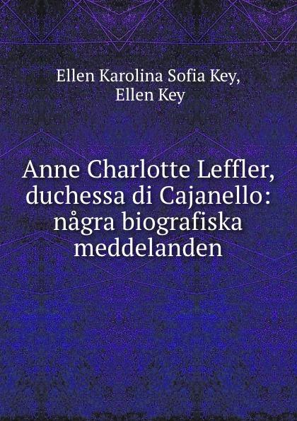 Ellen Karolina Sofia Key Anne Charlotte Leffler, duchessa di Cajanello: nagra biografiska meddelanden ellen karolina sofia key love and marriage
