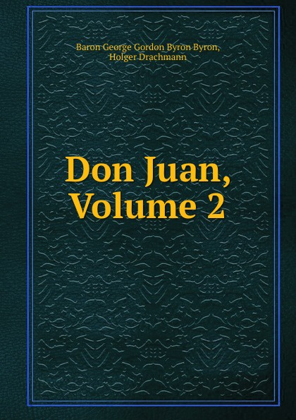 George Gordon Byron Don Juan, Volume 2