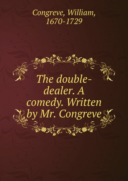 William Congreve The double-dealer. A comedy. Written by Mr. Congreve william congreve the old batchelor