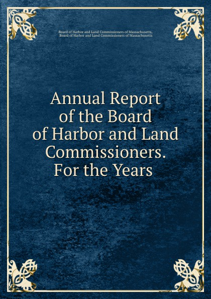 Annual Report of the Board of Harbor and Land Commissioners. For the Years .