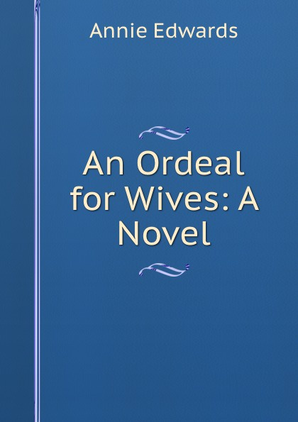 Edwards Annie An Ordeal for Wives: A Novel
