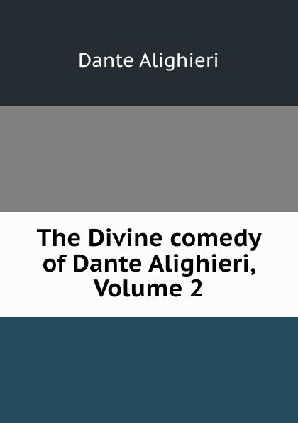 Dante Alighieri The Divine comedy of Dante Alighieri, Volume 2 dante alighieri the divine comedy of dante alighieri volume 3 italian edition