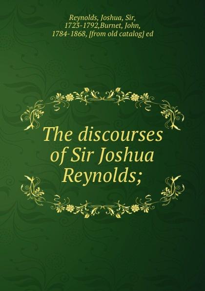 лучшая цена Joshua Reynolds The discourses of Sir Joshua Reynolds;