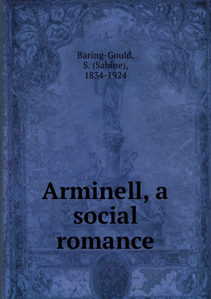 Sabine Baring-Gould Arminell, a social romance baring gould sabine freaks of fanaticism and other strange events