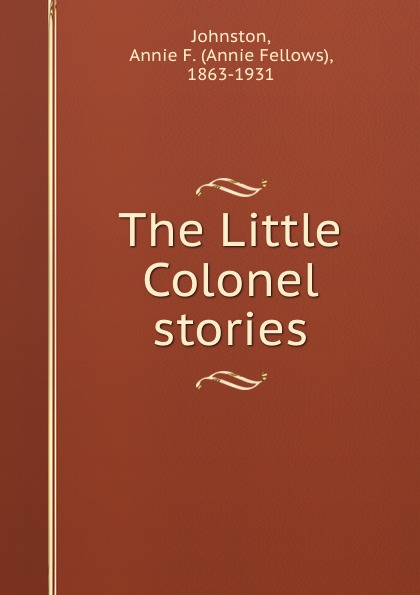 Annie Fellows Johnston The Little Colonel stories johnston annie fellows the little colonel s holidays