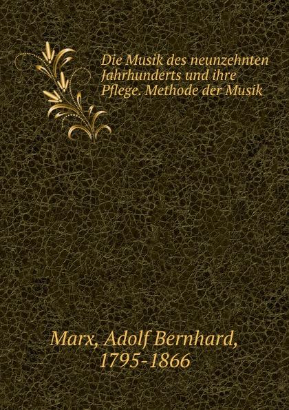 Die Musik des neunzehnten Jahrhunderts und ihre Pflege. Methode der Musik