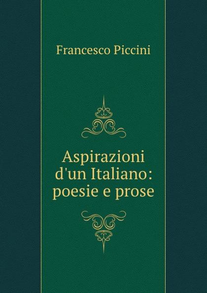 Francesco Piccini Aspirazioni d.un Italiano: poesie e prose