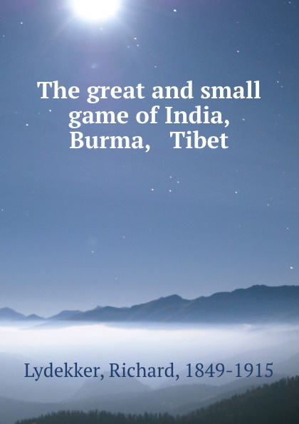The great and small game of India, Burma, . Tibet