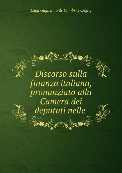 Фото - Luigi Guglielmo de Cambray-Digny Discorso sulla finanza italiana, pronunziato alla Camera dei deputati nelle . micro camera compact telephoto camera bag black olive