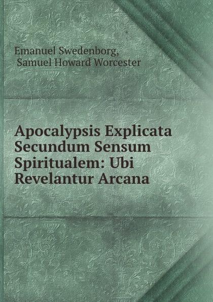 Emanuel Swedenborg Apocalypsis Explicata Secundum Sensum Spiritualem: Ubi Revelantur Arcana . emanuel swedenborg arcana cœlestia vol 10