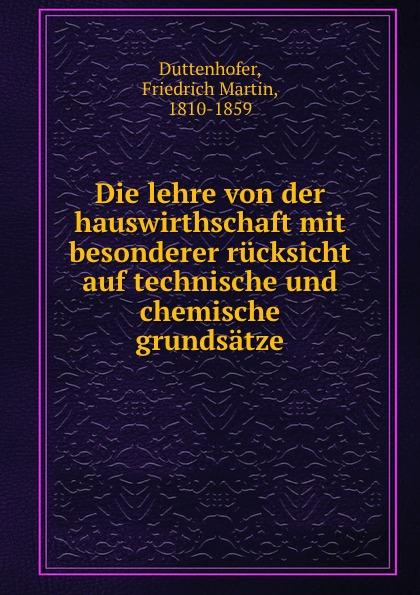 Friedrich Martin Duttenhofer Die lehre von der hauswirthschaft mit besonderer rucksicht auf technische und chemische grundsatze