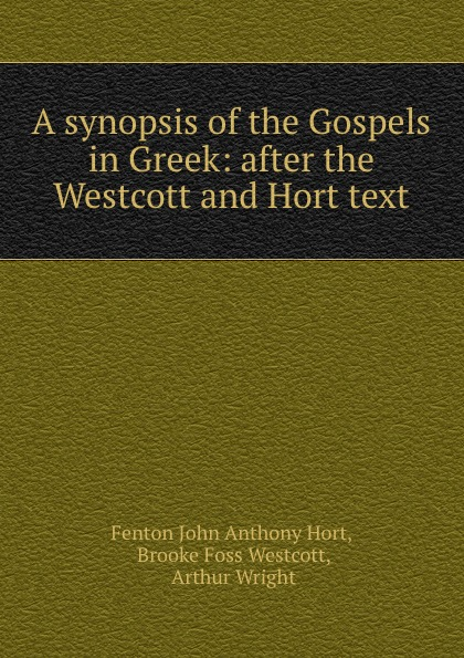 Fenton John Anthony Hort A synopsis of the Gospels in Greek: after the Westcott and Hort text nevada tan niemand hort dich