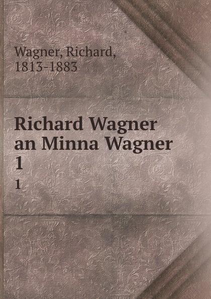 Richard Wagner Richard Wagner an Minna Wagner. 1 richard wagner