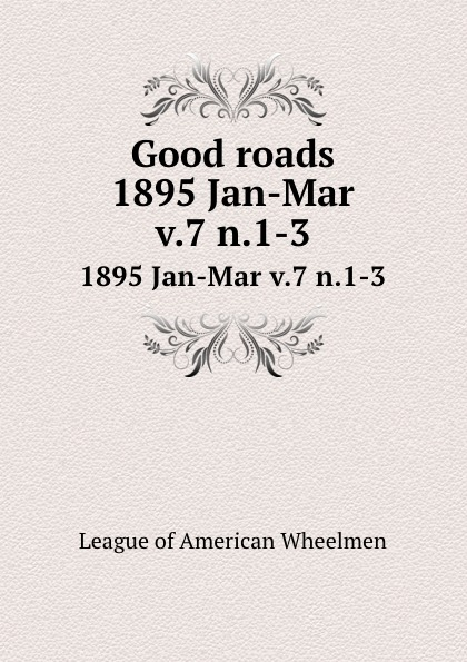 Good roads. 1895 Jan-Mar v.7 n.1-3