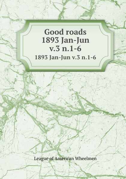 Good roads. 1893 Jan-Jun v.3 n.1-6