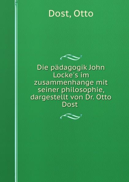 Otto Dost Die padagogik John Locke.s im zusammenhange mit seiner philosophie, dargestellt von Dr. Otto Dost hellmuth dost sittiche und andere papageien